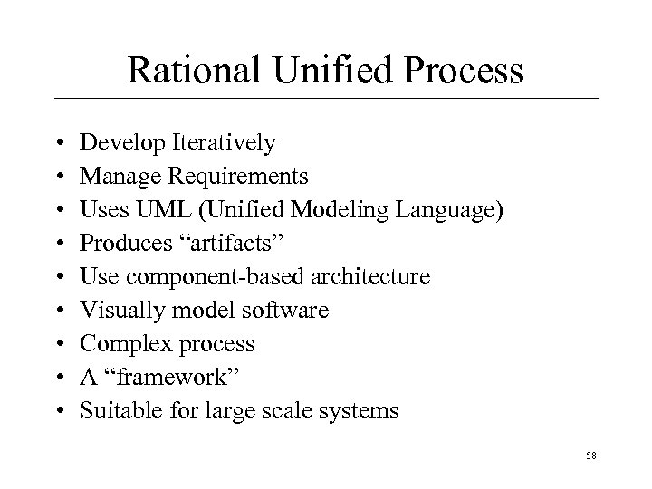 Rational Unified Process • • • Develop Iteratively Manage Requirements Uses UML (Unified Modeling