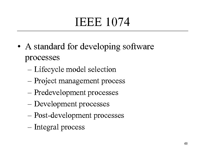 IEEE 1074 • A standard for developing software processes – Lifecycle model selection –