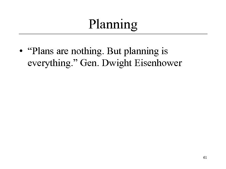 "Planning • ""Plans are nothing. But planning is everything. "" Gen. Dwight Eisenhower 61"