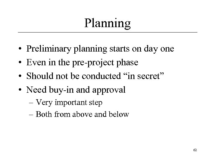 Planning • • Preliminary planning starts on day one Even in the pre-project phase