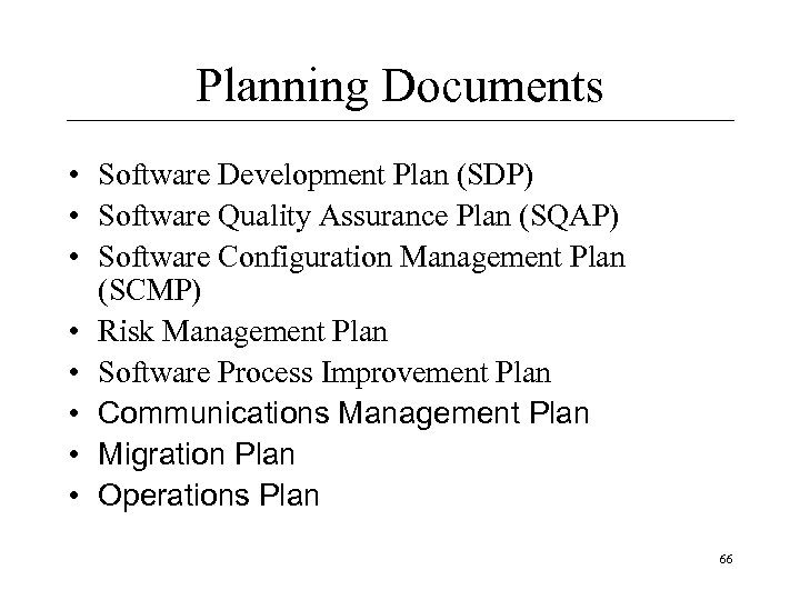 Planning Documents • Software Development Plan (SDP) • Software Quality Assurance Plan (SQAP) •