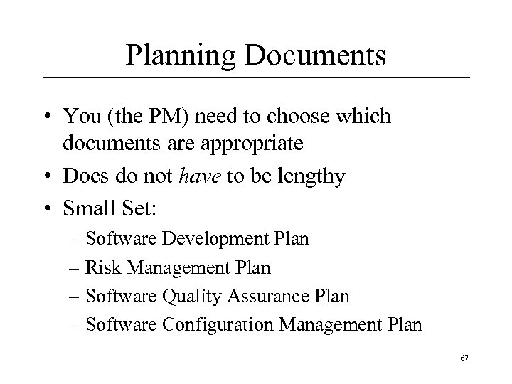 Planning Documents • You (the PM) need to choose which documents are appropriate •