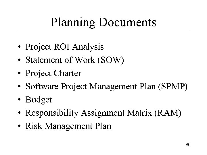 Planning Documents • • Project ROI Analysis Statement of Work (SOW) Project Charter Software