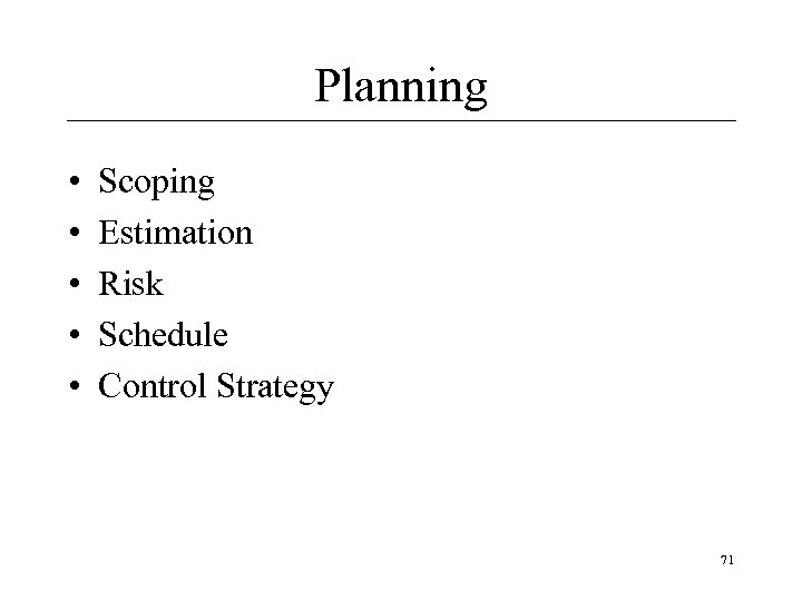 Planning • • • Scoping Estimation Risk Schedule Control Strategy 71