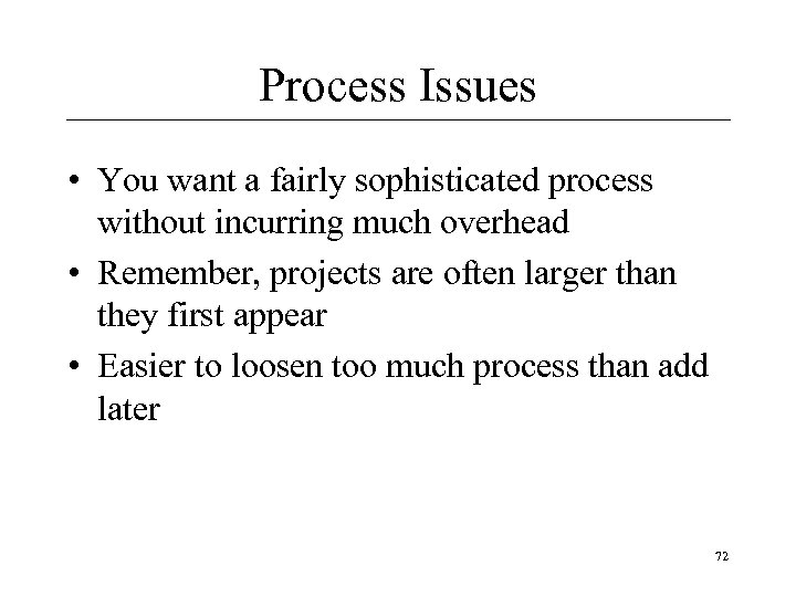 Process Issues • You want a fairly sophisticated process without incurring much overhead •