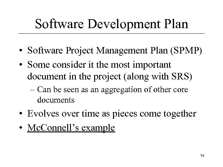 Software Development Plan • Software Project Management Plan (SPMP) • Some consider it the