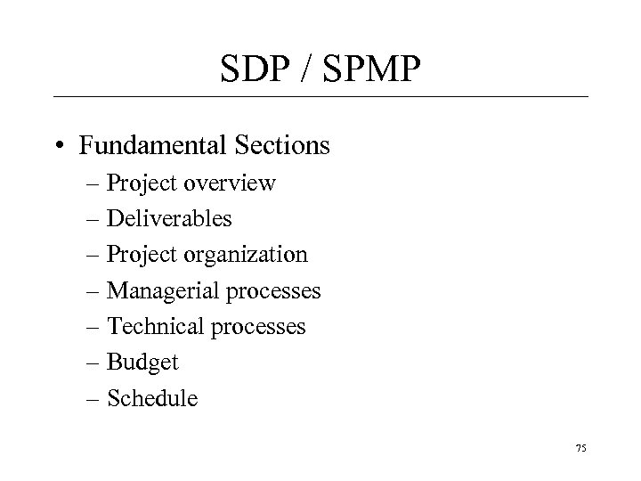 SDP / SPMP • Fundamental Sections – Project overview – Deliverables – Project organization