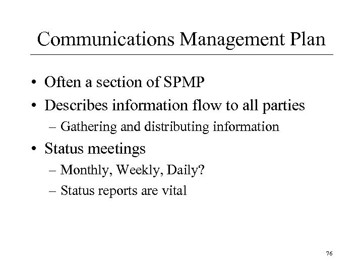 Communications Management Plan • Often a section of SPMP • Describes information flow to