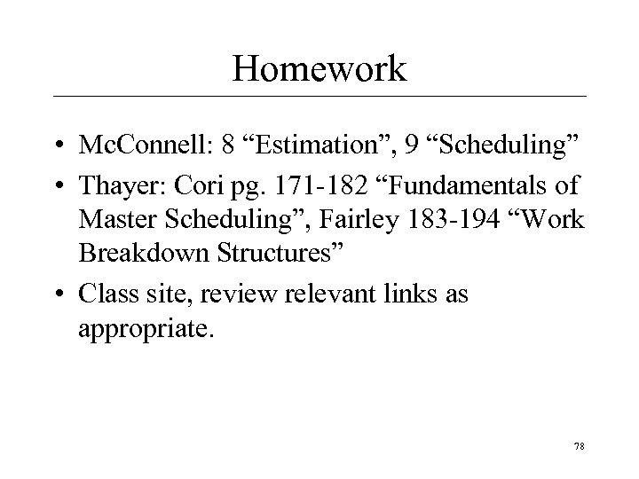 "Homework • Mc. Connell: 8 ""Estimation"", 9 ""Scheduling"" • Thayer: Cori pg. 171 -182"