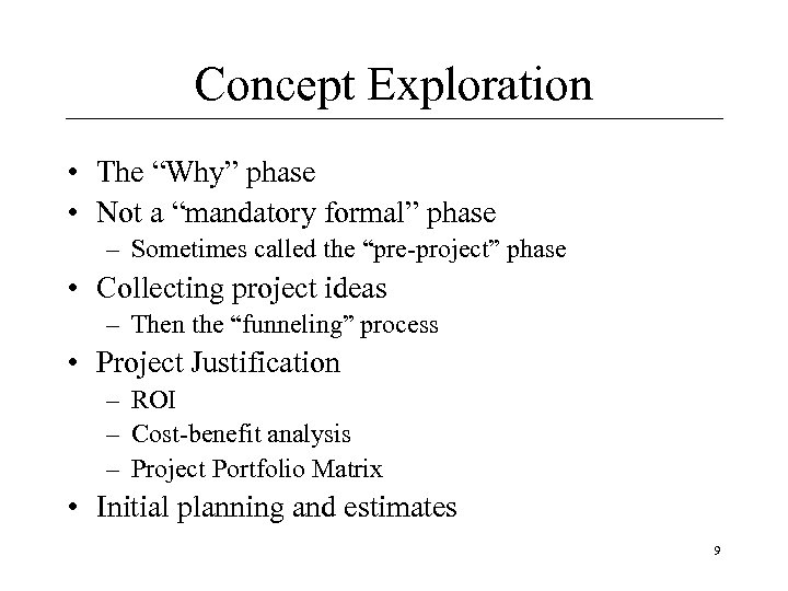 "Concept Exploration • The ""Why"" phase • Not a ""mandatory formal"" phase – Sometimes"