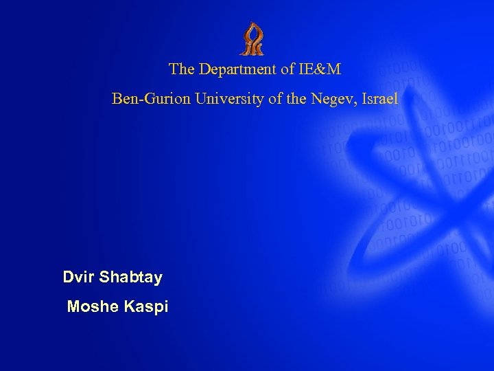 The Department of IE&M Ben-Gurion University of the Negev, Israel Dvir Shabtay Moshe Kaspi