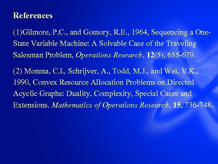 References (1)Gilmore, P. C. , and Gomory, R. E. , 1964, Sequencing a One.