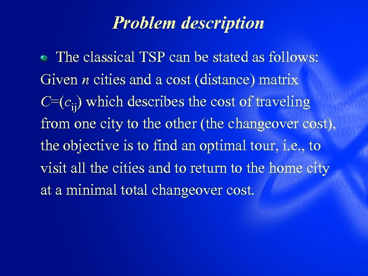 Problem description The classical TSP can be stated as follows: Given n cities and