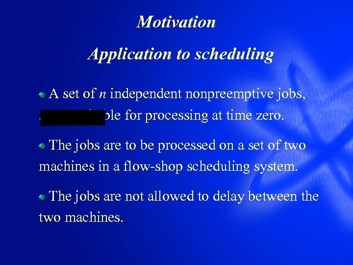 Motivation Application to scheduling A set of n independent nonpreemptive jobs, , are available