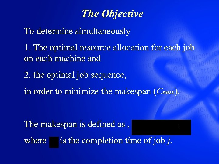 The Objective To determine simultaneously 1. The optimal resource allocation for each job on