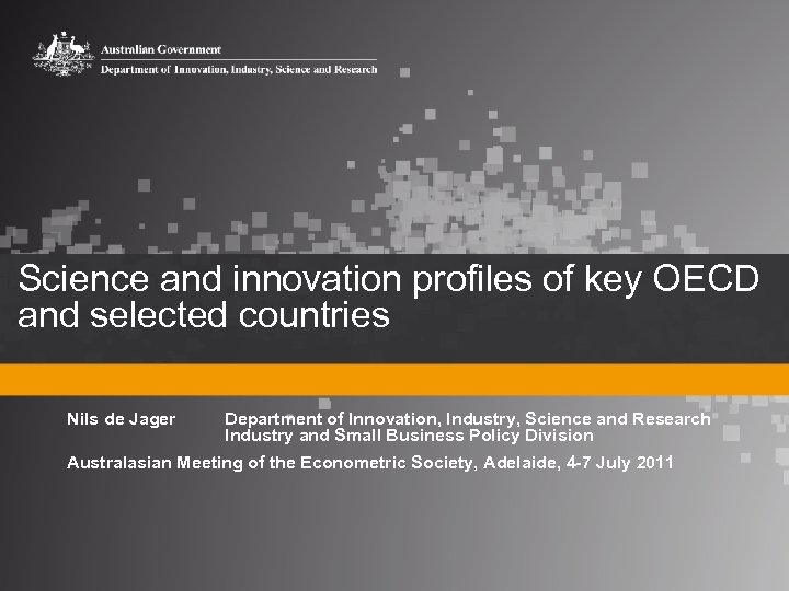 Science and innovation profiles of key OECD and selected countries Nils de Jager Department