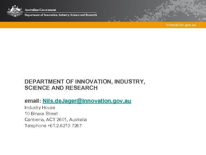 DEPARTMENT OF INNOVATION, INDUSTRY, SCIENCE AND RESEARCH email: Nils. de. Jager@innovation. gov. au Industry