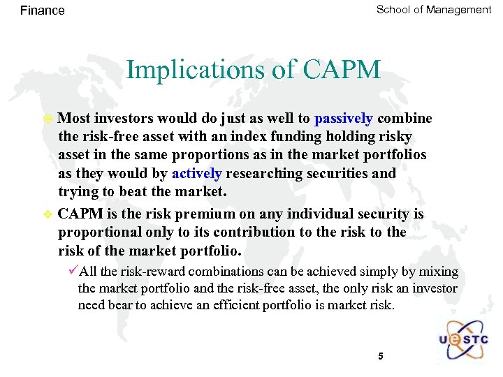 Finance School of Management Implications of CAPM Most investors would do just as well