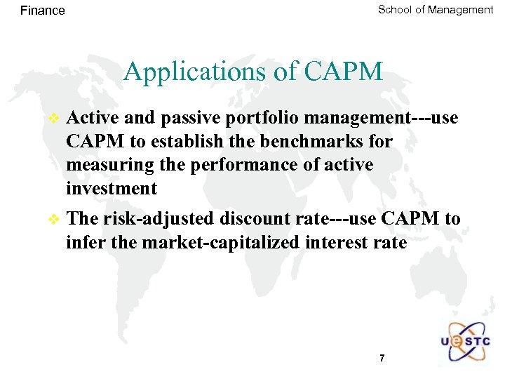 Finance School of Management Applications of CAPM v Active and passive portfolio management---use CAPM