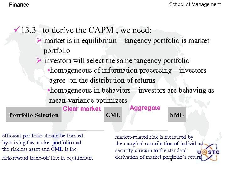 School of Management Finance ü 13. 3 –to derive the CAPM , we need: