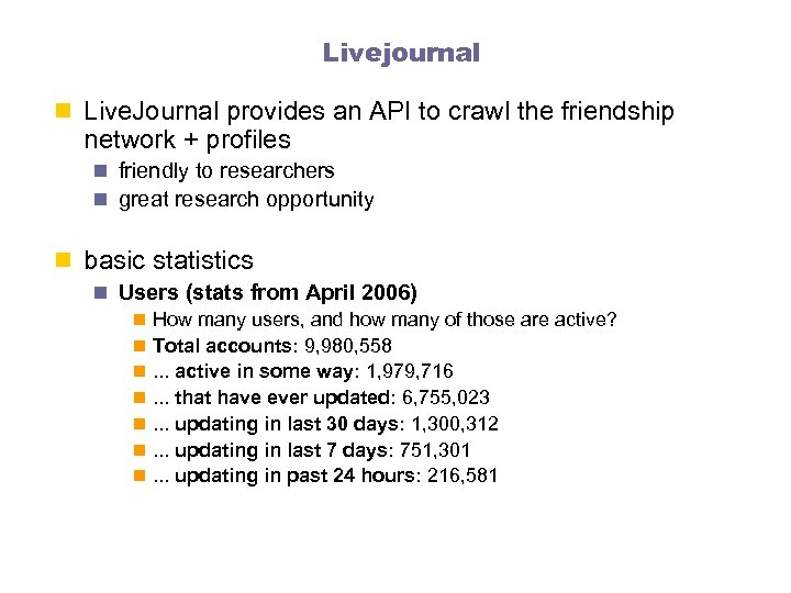 Livejournal n Live. Journal provides an API to crawl the friendship network + profiles