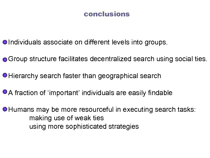 conclusions Individuals associate on different levels into groups. Group structure facilitates decentralized search using