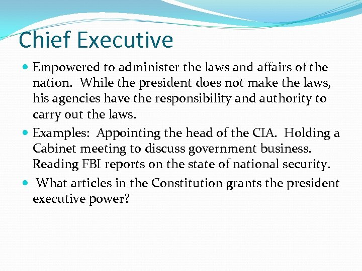 Chief Executive Empowered to administer the laws and affairs of the nation. While the