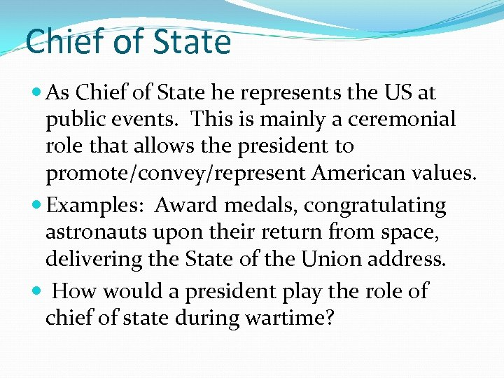 Chief of State As Chief of State he represents the US at public events.