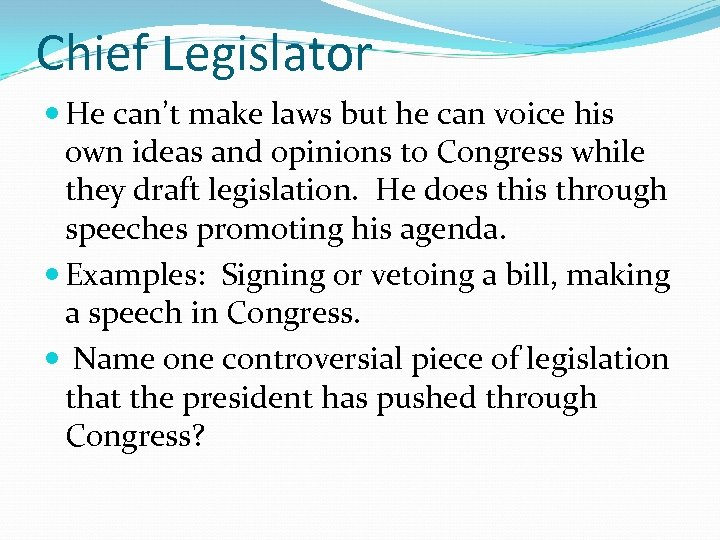 Chief Legislator He can't make laws but he can voice his own ideas and