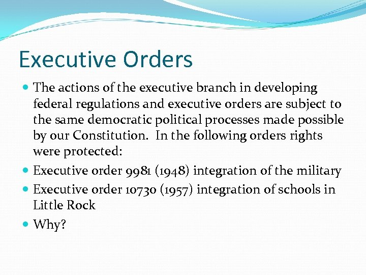 Executive Orders The actions of the executive branch in developing federal regulations and executive