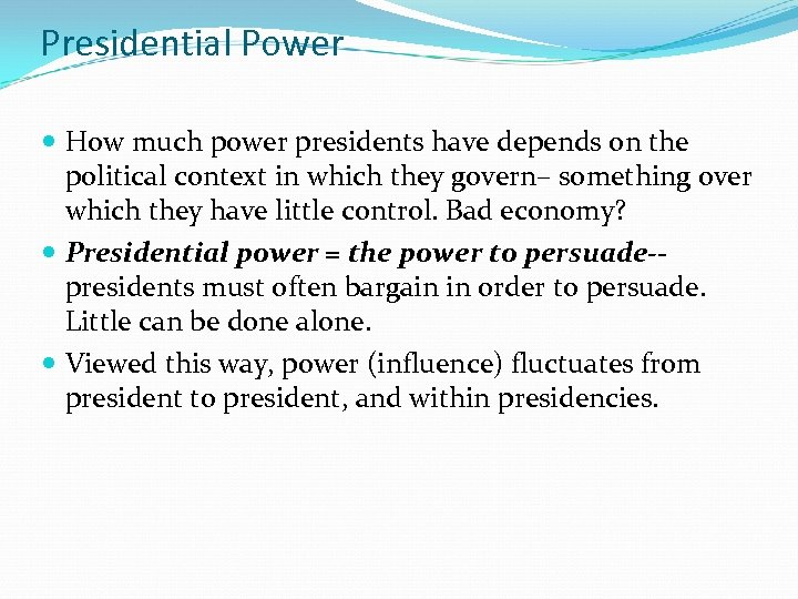 Presidential Power How much power presidents have depends on the political context in which