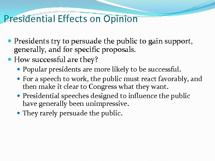 Presidential Effects on Opinion Presidents try to persuade the public to gain support, generally,