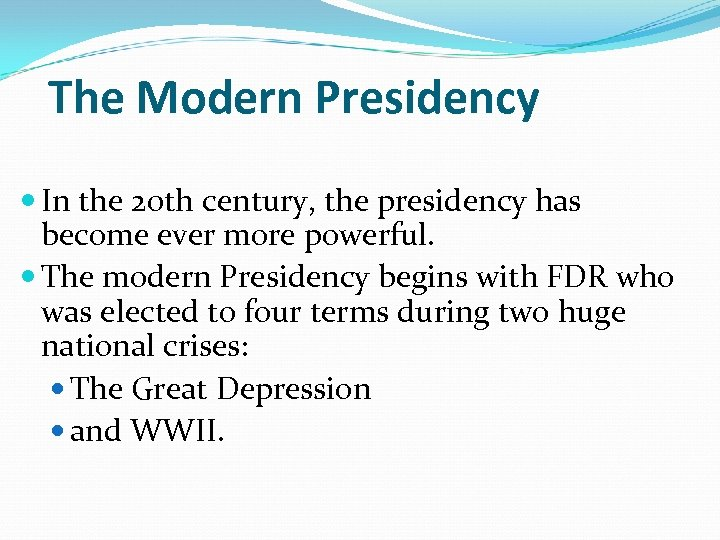 The Modern Presidency In the 20 th century, the presidency has become ever more