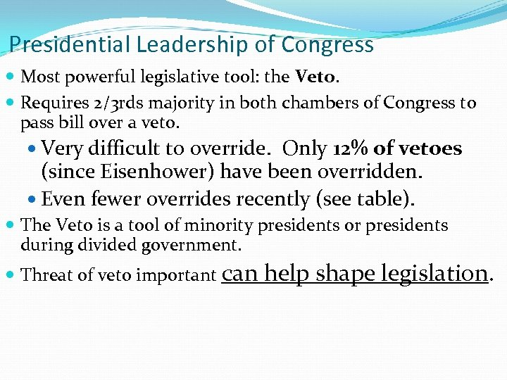Presidential Leadership of Congress Most powerful legislative tool: the Veto. Requires 2/3 rds majority