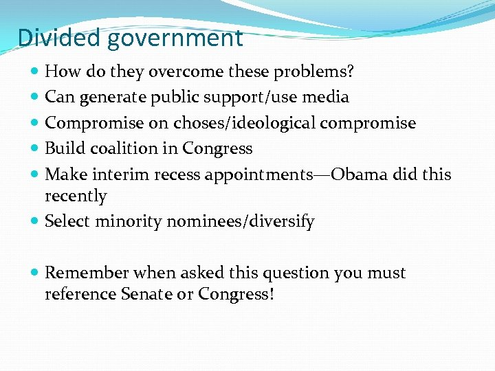 Divided government How do they overcome these problems? Can generate public support/use media Compromise