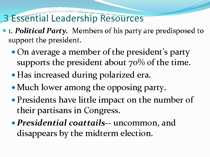 3 Essential Leadership Resources 1. Political Party. Members of his party are predisposed to