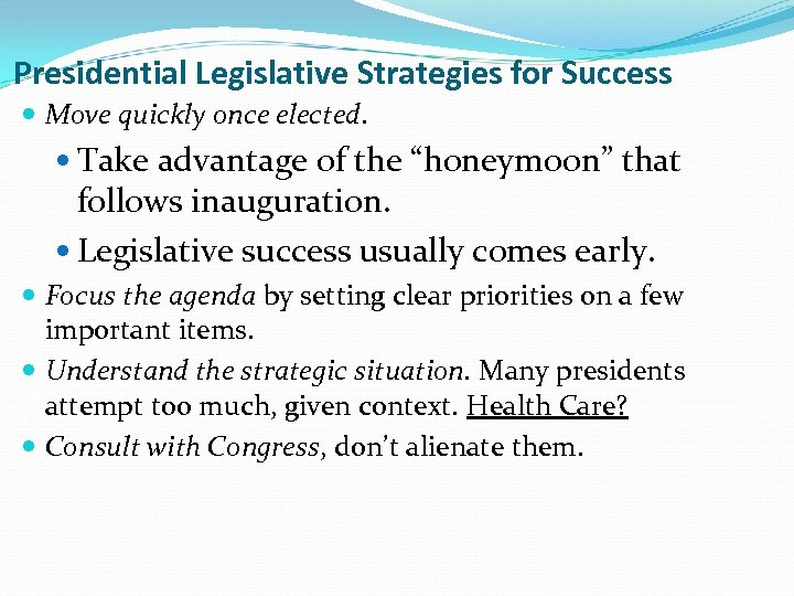 "Presidential Legislative Strategies for Success Move quickly once elected. Take advantage of the ""honeymoon"""