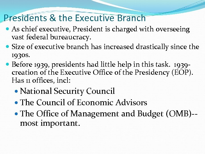 Presidents & the Executive Branch As chief executive, President is charged with overseeing vast