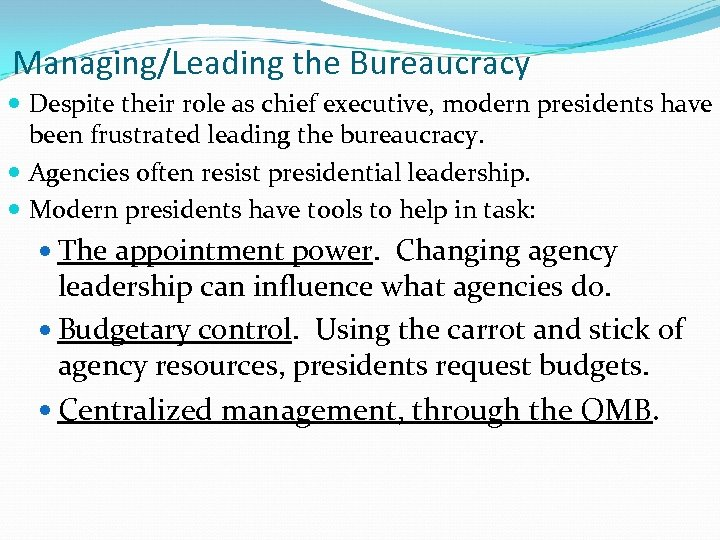 Managing/Leading the Bureaucracy Despite their role as chief executive, modern presidents have been frustrated