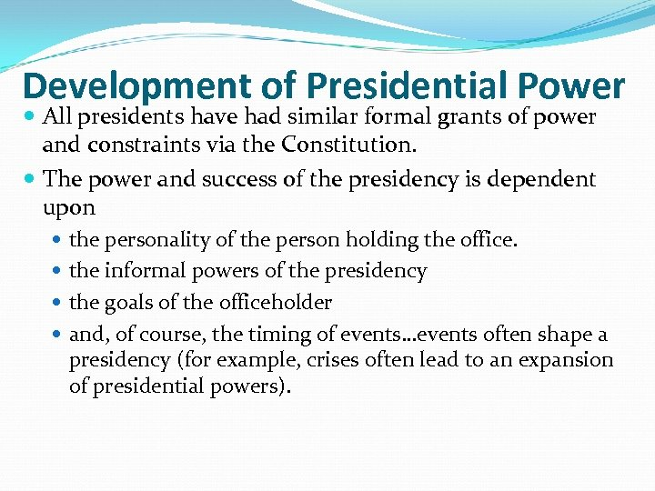 Development of Presidential Power All presidents have had similar formal grants of power and
