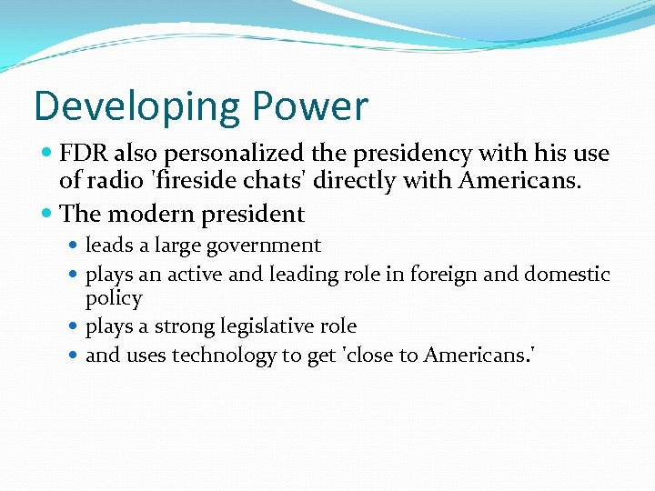 Developing Power FDR also personalized the presidency with his use of radio 'fireside chats'