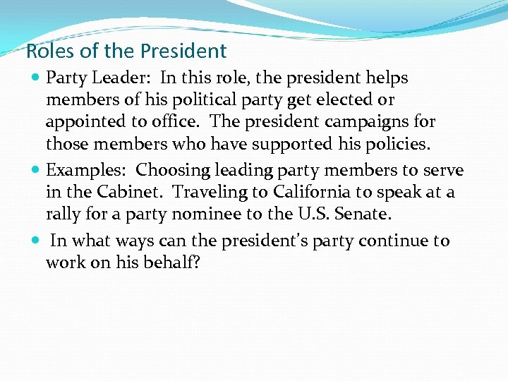 Roles of the President Party Leader: In this role, the president helps members of
