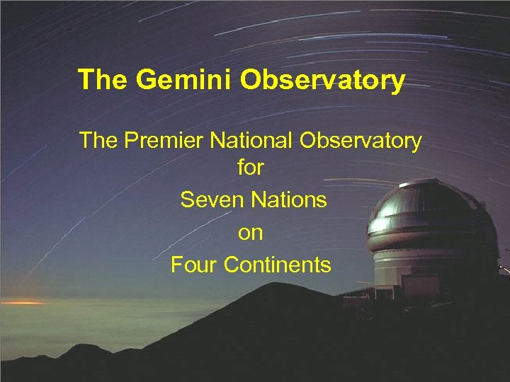 The Gemini Observatory The Premier National Observatory for Seven Nations on Four Continents Florida