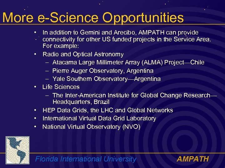 More e-Science Opportunities • In addition to Gemini and Arecibo, AMPATH can provide connectivity