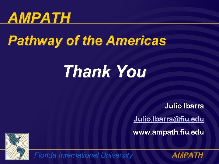 AMPATH Pathway of the Americas Thank You Julio Ibarra Julio. Ibarra@fiu. edu www. ampath.
