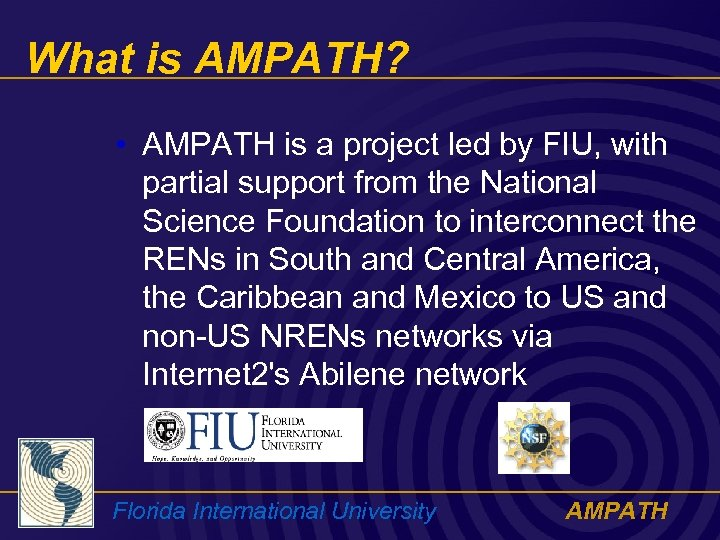 What is AMPATH? • AMPATH is a project led by FIU, with partial support