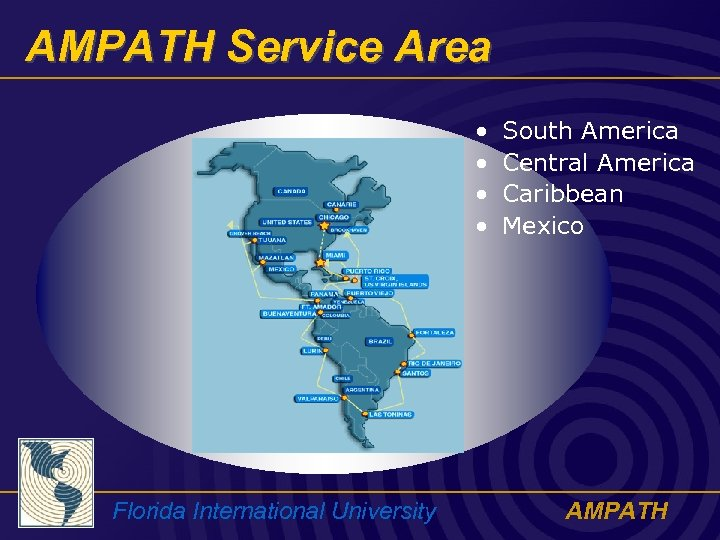 AMPATH Service Area • • Florida International University South America Central America Caribbean Mexico