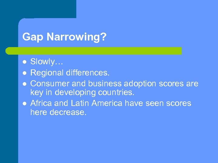 Gap Narrowing? Slowly… Regional differences. Consumer and business adoption scores are key in developing