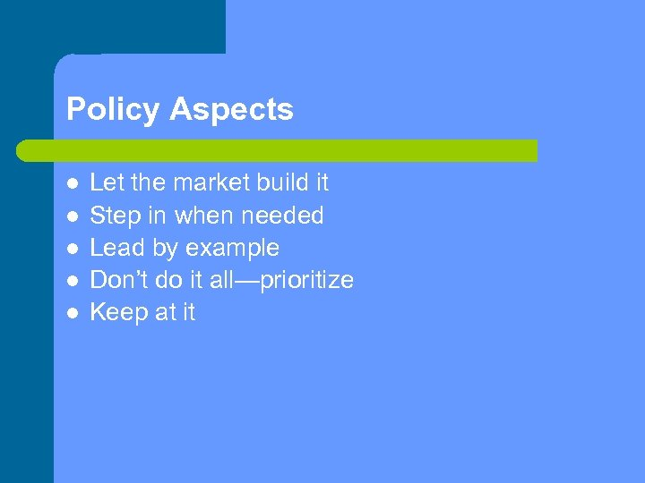 Policy Aspects Let the market build it Step in when needed Lead by example