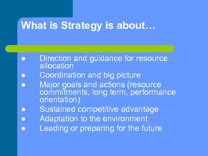 What is Strategy is about… Direction and guidance for resource allocation Coordination and big